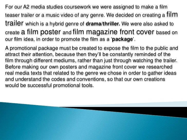 For our A2 media studies coursework we were assigned to make a film teaser trailer or a music video of any genre. We decid...