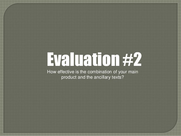 Evaluation #2How effective is the combination of your main      product and the ancillary texts?