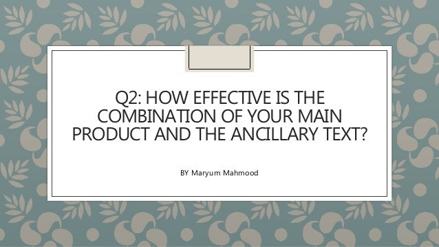 Q2: HOW EFFECTIVE IS THE COMBINATION OF YOUR MAIN PRODUCT AND THE ANCILLARY TEXT? BY Maryum Mahmood