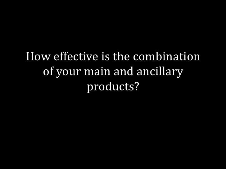 How effective is the combination  of your main and ancillary           products?
