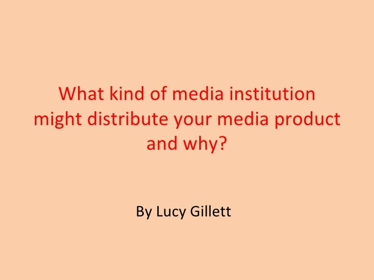 What kind of media institution might distribute your media product and why? By Lucy Gillett