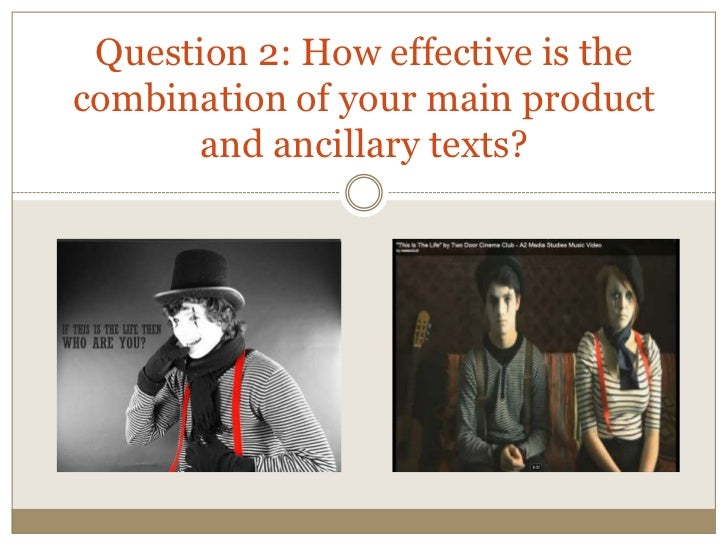 Question 2: How effective is the combination of your main product and ancillary texts?<br />