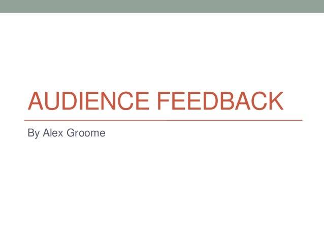 AUDIENCE FEEDBACKBy Alex Groome
