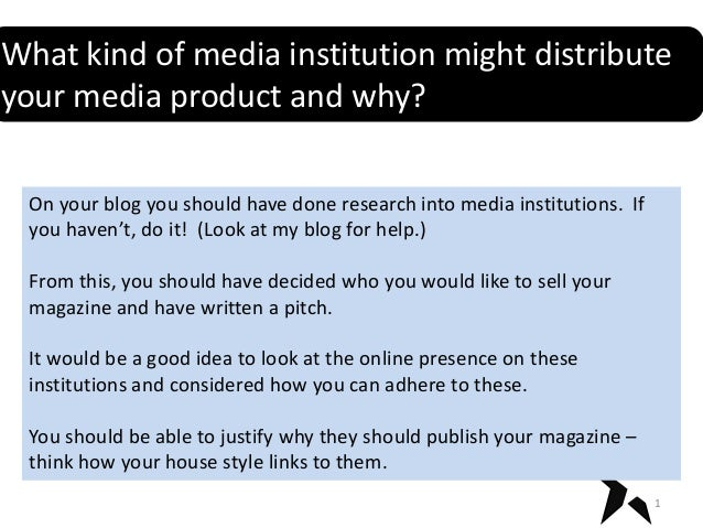 What kind of media institution might distributeyour media product and why? On your blog you should have done research into...