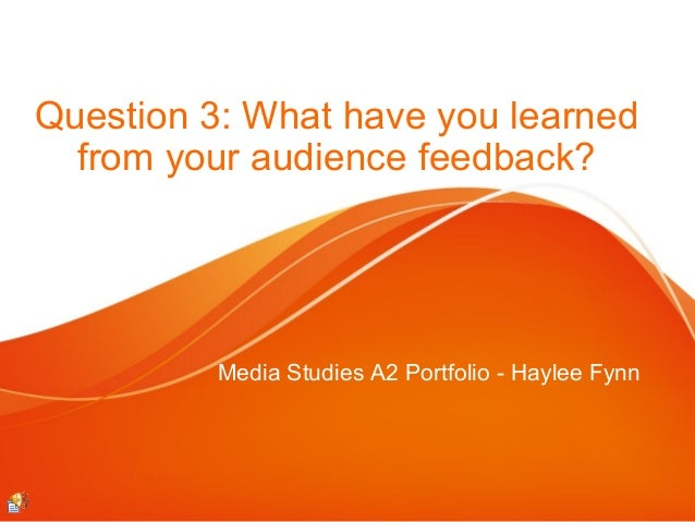 Question 3: What have you learned from your audience feedback?  Media Studies A2 Portfolio - Haylee Fynn
