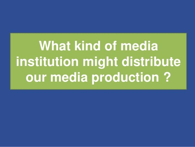 What kind of media institution might distribute our media production ?