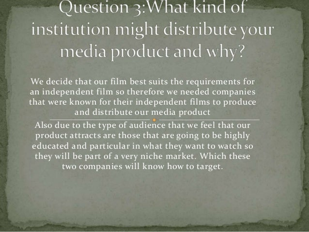 We decide that our film best suits the requirements for an independent film so therefore we needed companies that were kno...