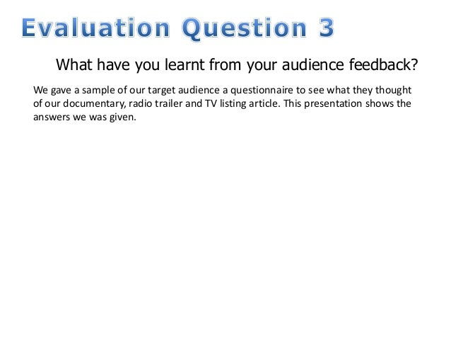 What have you learnt from your audience feedback?We gave a sample of our target audience a questionnaire to see what they ...