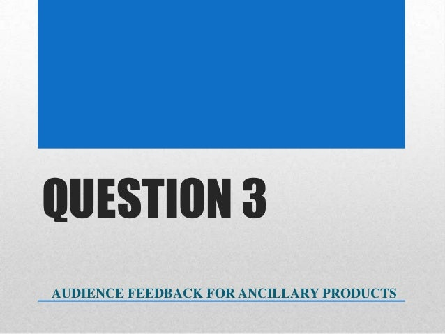 QUESTION 3AUDIENCE FEEDBACK FOR ANCILLARY PRODUCTS
