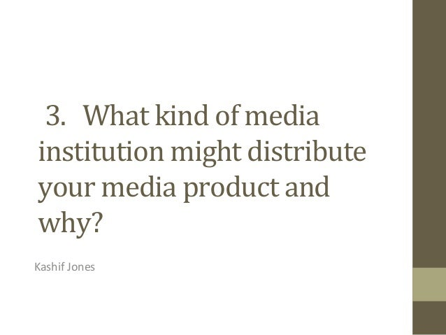 3. What kind of mediainstitution might distributeyour media product andwhy?Kashif Jones