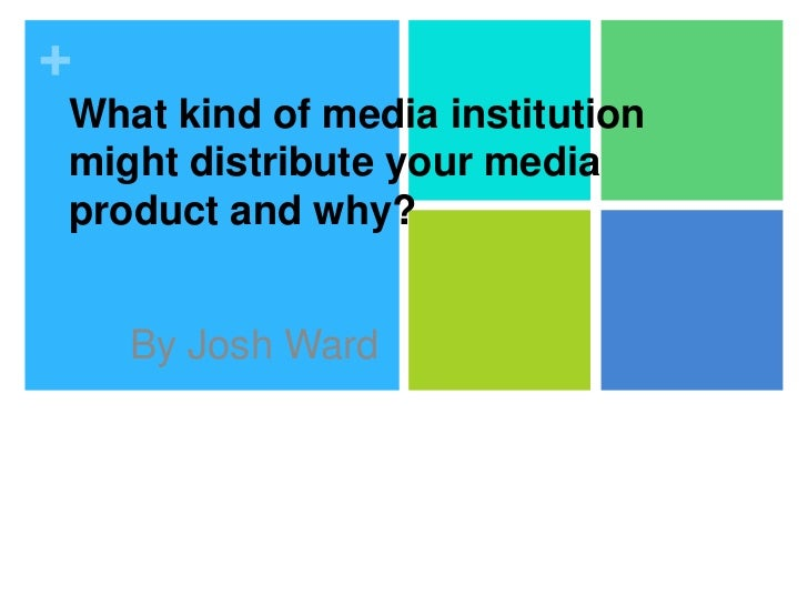 +What kind of media institutionmight distribute your mediaproduct and why?    By Josh Ward