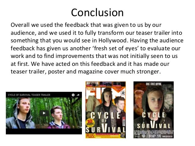 Conclusion Overall we used the feedback that was given to us by our audience, and we used it to fully transform our teaser...