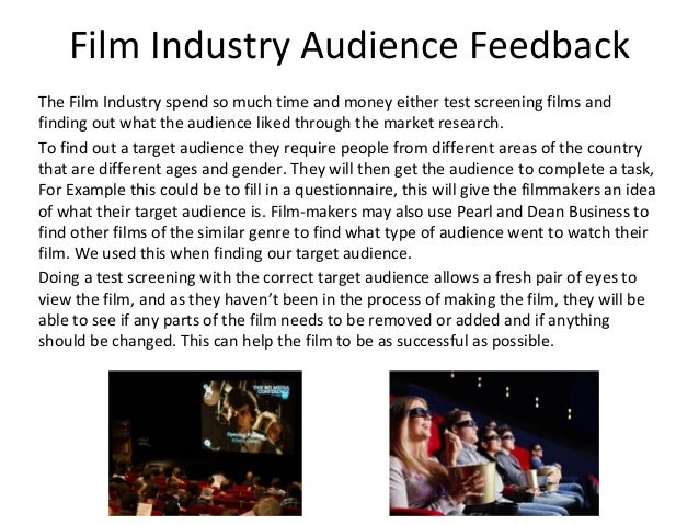 Film Industry Audience Feedback The Film Industry spend so much time and money either test screening films and finding out...