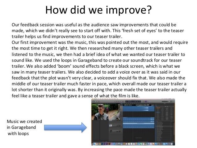 How did we improve? Our feedback session was useful as the audience saw improvements that could be made, which we didn't r...