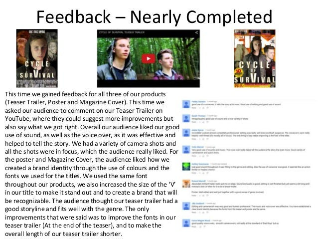 Feedback – Nearly Completed This time we gained feedback for all three of our products (Teaser Trailer, Poster and Magazin...