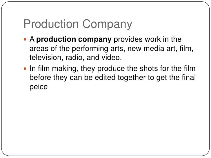 Production Company A production company provides work in the  areas of the performing arts, new media art, film,  televis...