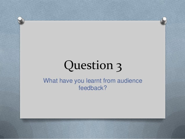 Question 3What have you learnt from audience           feedback?