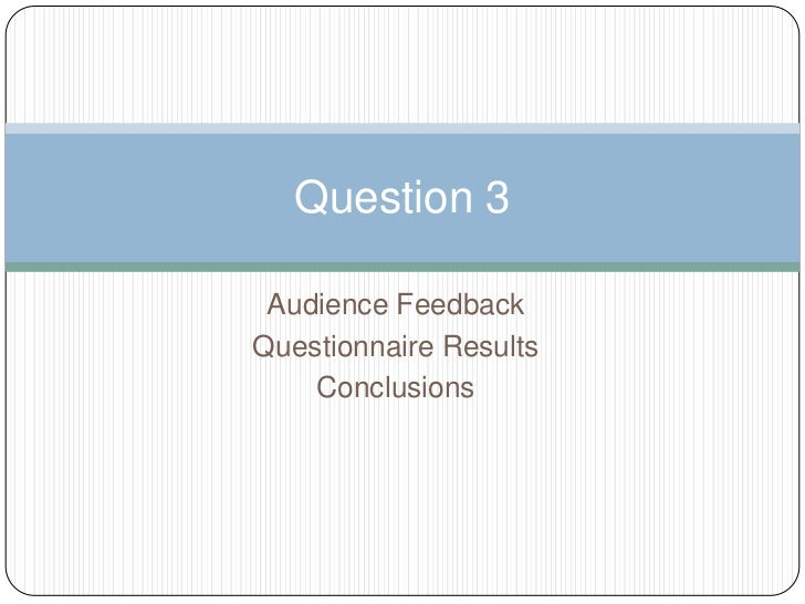 Question 3 Audience FeedbackQuestionnaire Results    Conclusions