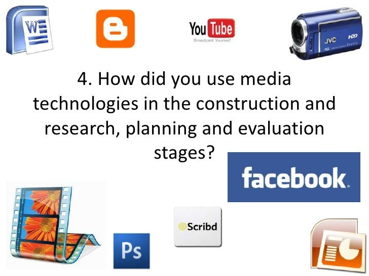 4. How did you use media technologies in the construction and research, planning and evaluation stages? <br />
