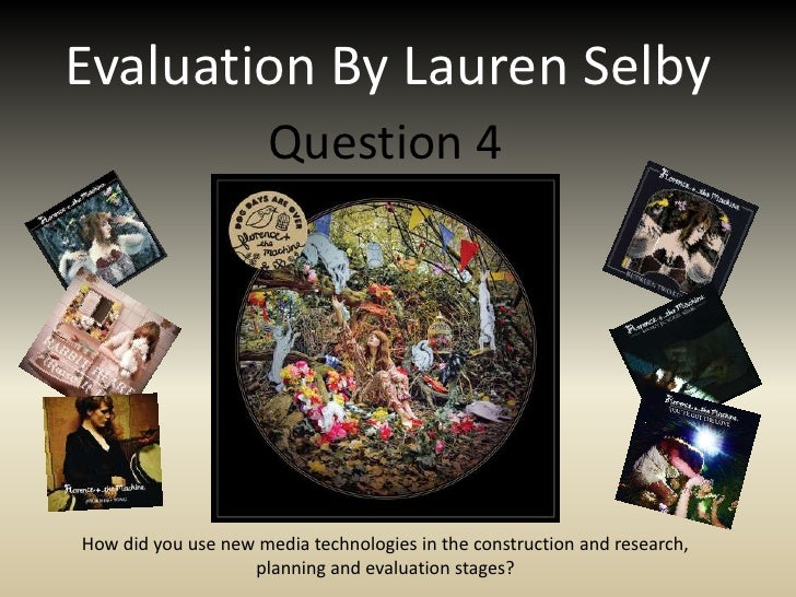 Evaluation By Lauren Selby                       Question 4     How did you use new media technologies in the construction...