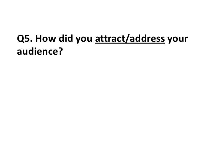 Q5. How did you attract/address youraudience?