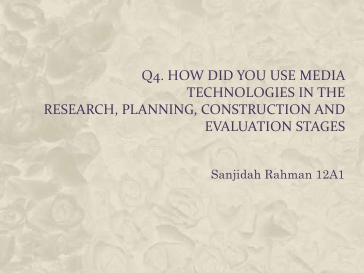 Q4. HOW DID YOU USE MEDIA                  TECHNOLOGIES IN THERESEARCH, PLANNING, CONSTRUCTION AND                    EVAL...
