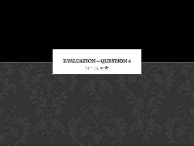 EVALUATION – QUESTION 4       By cody hardy