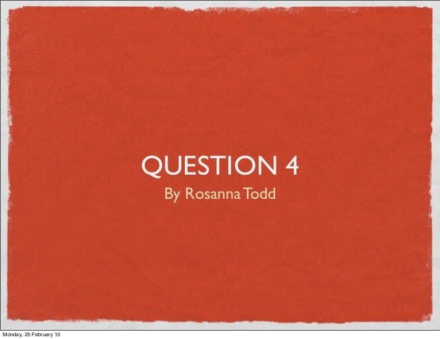 QUESTION 4                          By Rosanna ToddMonday, 25 February 13