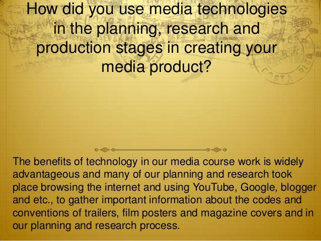 How did you use media technologiesin the planning, research andproduction stages in creating yourmedia product?The benefit...