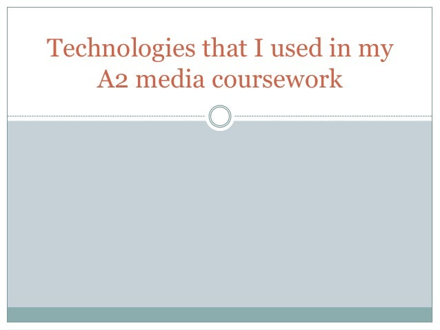 Technologies that I used in my    A2 media coursework