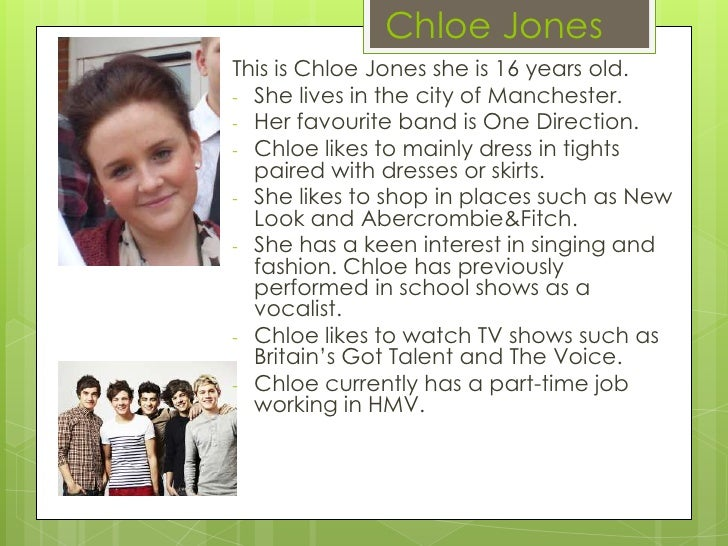 Chloe JonesThis is Chloe Jones she is 16 years old.- She lives in the city of Manchester.- Her favourite band is One Direc...