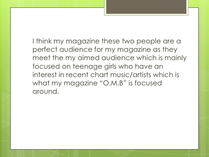 I think my magazine these two people are aperfect audience for my magazine as theymeet the my aimed audience which is main...