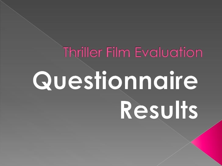 Thriller Film Evaluation<br />Questionnaire Results<br />