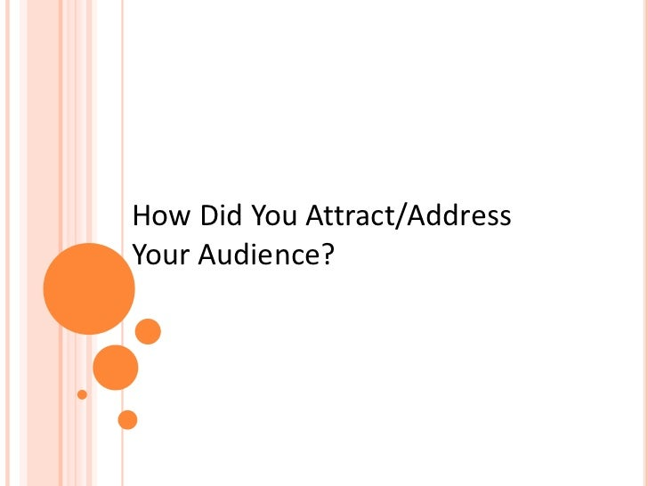 How Did You Attract/AddressYour Audience?