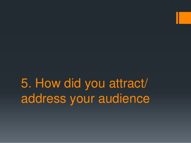 5. How did you attract/address your audience