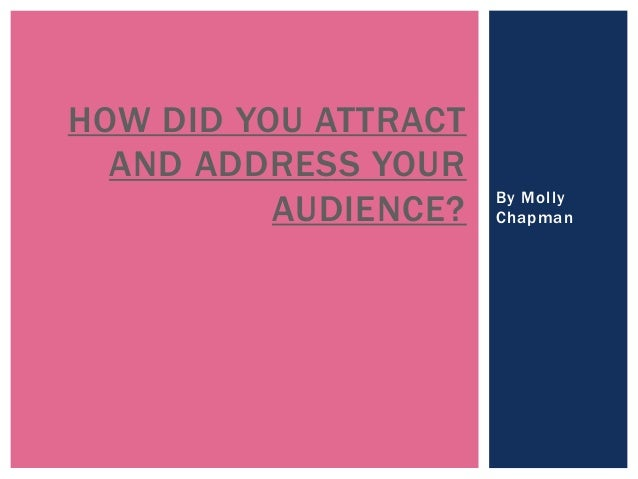 By Molly Chapman HOW DID YOU ATTRACT AND ADDRESS YOUR AUDIENCE?
