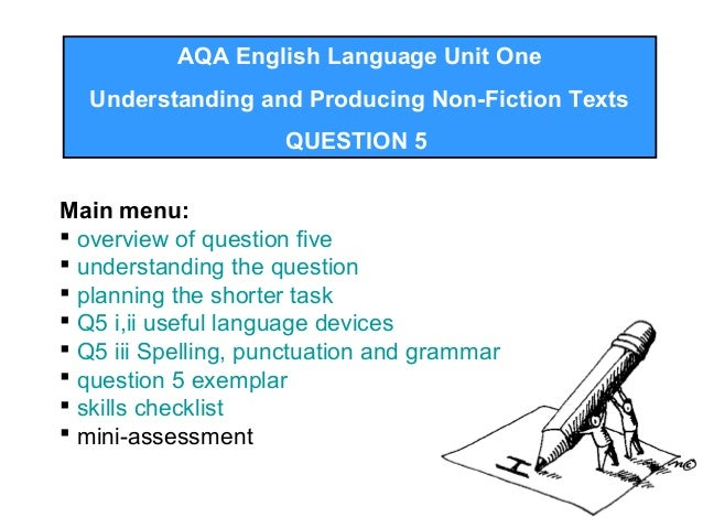 AQA English Language Unit OneUnderstanding and Producing Non-Fiction TextsQUESTION 5Main menu: overview of question five...