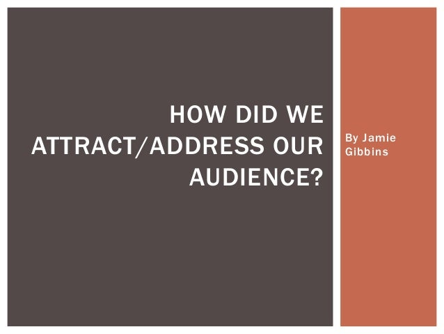 HOW DID WEATTRACT/ADDRESS OUR   By Jamie                      Gibbins          AUDIENCE?