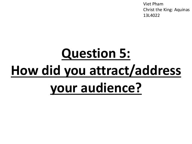 Viet Pham Christ the King: Aquinas 13L4022 Question 5: How did you attract/address your audience?