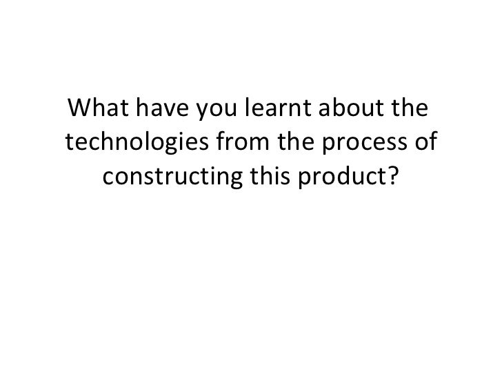What have you learnt about the  technologies from the process of constructing this product?