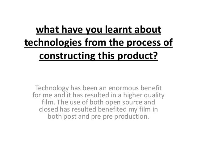 what have you learnt abouttechnologies from the process of   constructing this product?  Technology has been an enormous b...