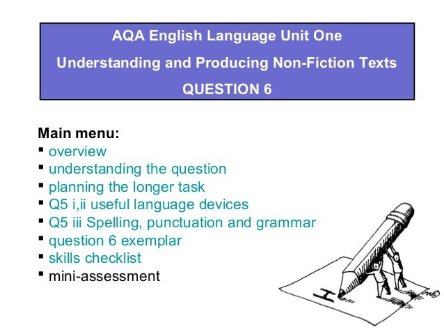AQA English Language Unit OneUnderstanding and Producing Non-Fiction TextsQUESTION 6Main menu: overview understanding th...