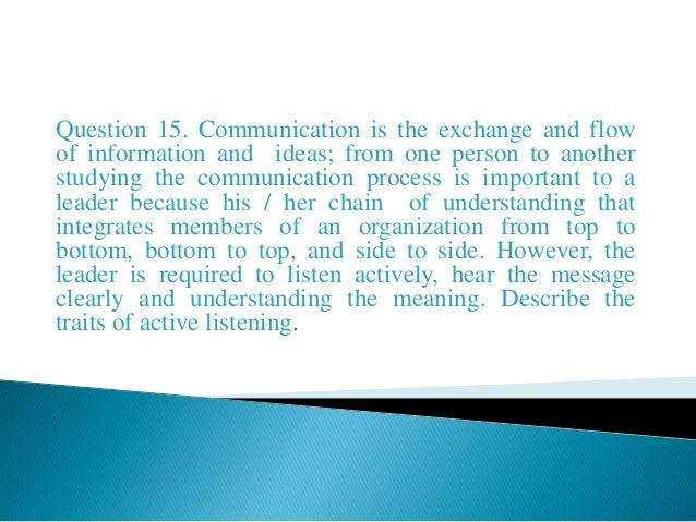 Question 15. Communication is the exchange and flowof information and ideas; from one person to anotherstudying the commun...