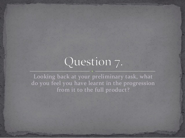 Looking  back  at  your  preliminary  task,  what   do  you  feel  you  have  learnt  in  the...