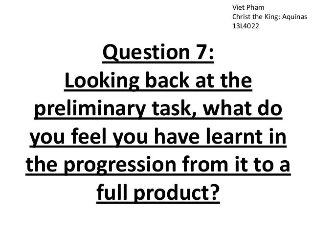 Viet Pham Christ the King: Aquinas 13L4022 Question 7: Looking back at the preliminary task, what do you feel you have lea...