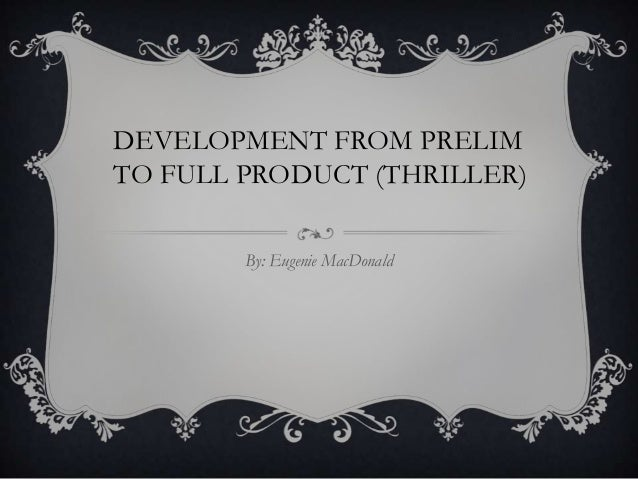 DEVELOPMENT FROM PRELIMTO FULL PRODUCT (THRILLER)        By: Eugenie MacDonald