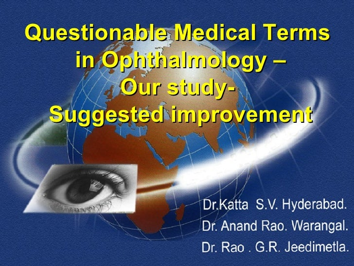 Questionable Medical Terms  in Ophthalmology – Our study-  Suggested improvement