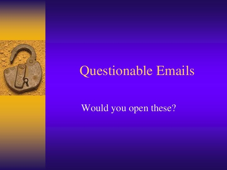 Questionable EmailsWould you open these?