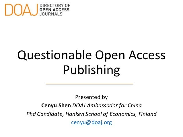 Questionable Open Access Publishing Presented by Cenyu Shen DOAJ Ambassador for China Phd Candidate, Hanken School of Econ...