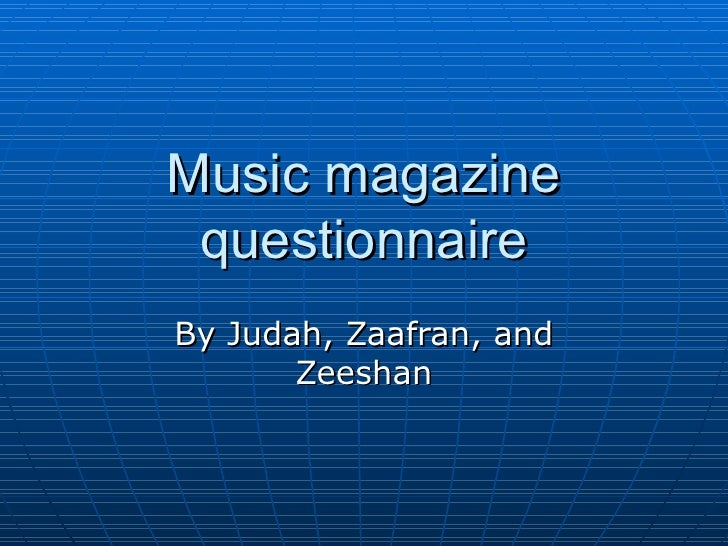 Music magazine questionnaire By Judah, Zaafran, and Zeeshan